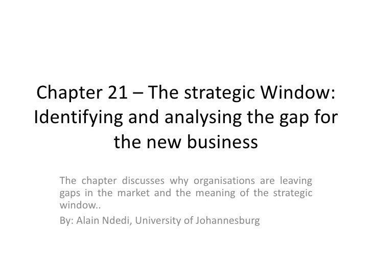 Chapter 21 – The strategic Window: Identifying and analysing the gap for the new business  <br />The chapter discusses why...