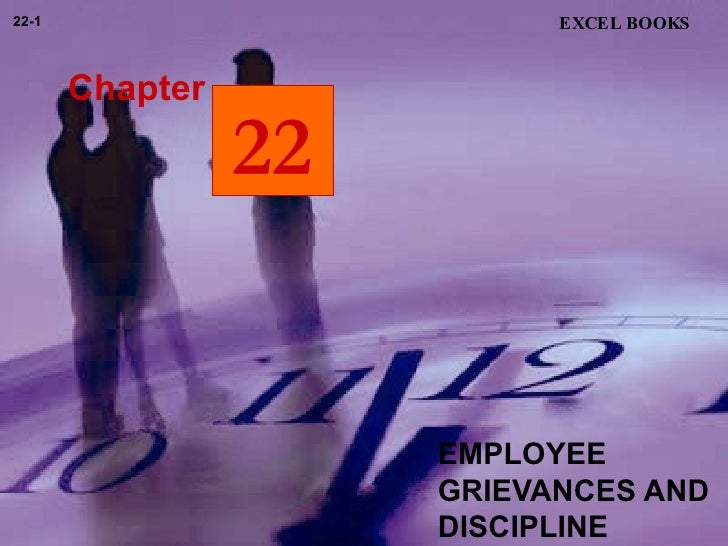 EMPLOYEE GRIEVANCES AND DISCIPLINE  Chapter EXCEL BOOKS 22-1 22