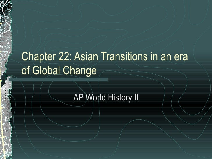 Chapter 22: Asian Transitions in an era of Global Change AP World History II