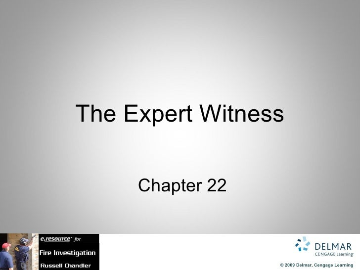 The Expert Witness     Chapter 22                  © 2009 Delmar, Cengage Learning