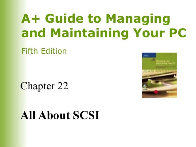 A+ Guide to Managing and Maintaining Your PC Fifth Edition  Chapter 22  All About SCSI