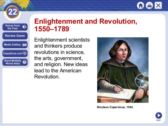 NEXT Nicolaus Copernicus, 1543. Enlightenment and Revolution, 1550–1789 Enlightenment scientists and thinkers produce revo...
