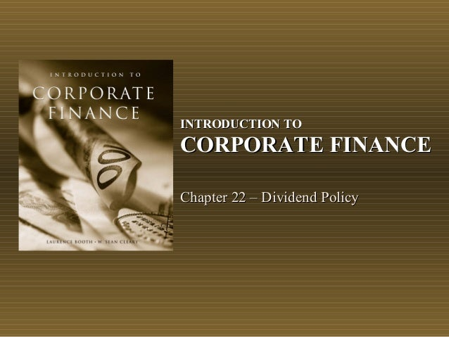 INTRODUCTION TOINTRODUCTION TOCORPORATE FINANCECORPORATE FINANCEChapter 22 – Dividend PolicyChapter 22 – Dividend Policy
