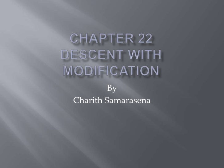 Chapter 22 Descent with Modification<br />By <br />Charith Samarasena<br />