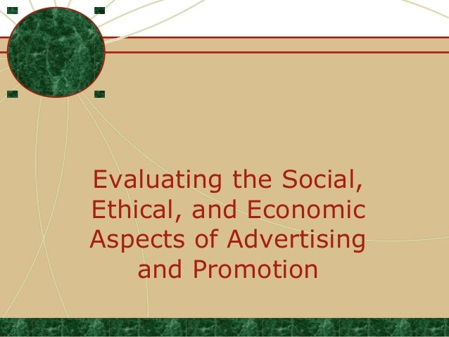 Evaluating the Social, Ethical, and Economic Aspects of Advertising and Promotion