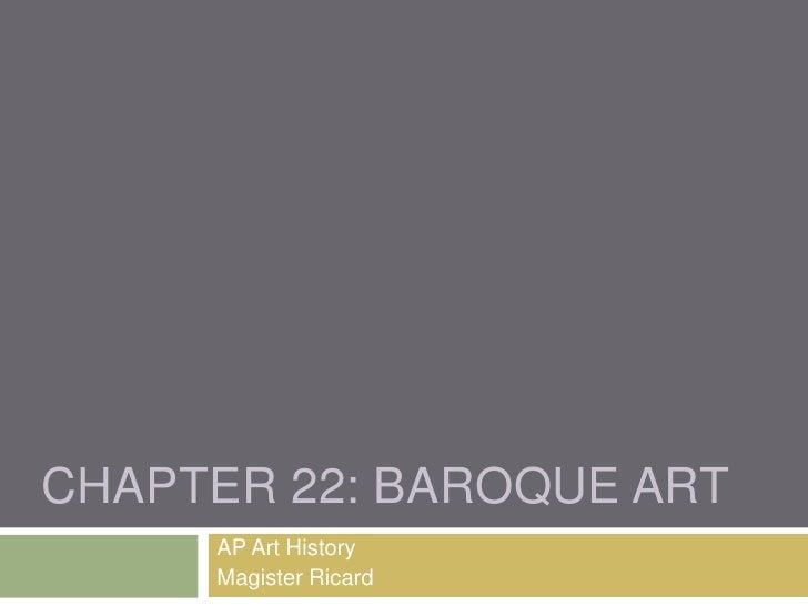Chapter 22: Baroque Art<br />AP Art History<br />Magister Ricard<br />