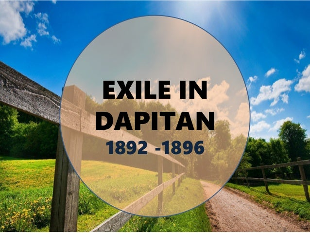 chapter 22 exile in dapitan Rizal lived in exile in far-away dapitan, a remote town in mindanao which was under the missionary jurisdiction of the jesuits, from 1892 to 1896.
