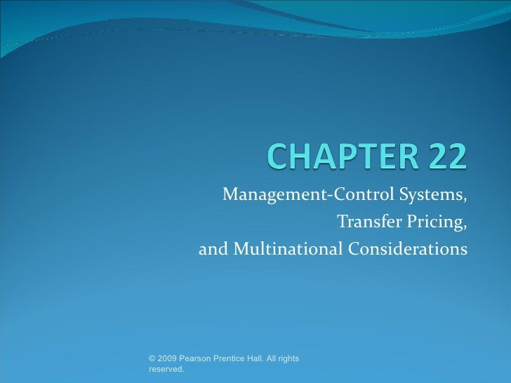 Management-Control Systems, Transfer Pricing, and Multinational Considerations © 2009 Pearson Prentice Hall. All rights re...