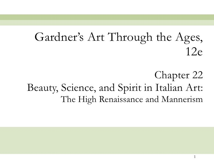 Chapter 22 Beauty, Science, and Spirit in Italian Art: The High Renaissance and Mannerism Gardner's Art Through the Ages, ...