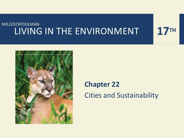 MILLER/SPOOLMAN    LIVING IN THE ENVIRONMENT             17TH                  Chapter 22                  Cities and Sust...