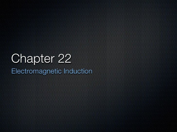 Chapter 22Electromagnetic Induction