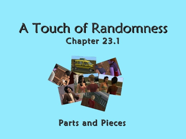 A Touch of Randomness Chapter 23.1 Parts and Pieces