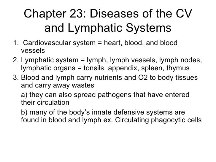 Chapter 23: Diseases of the CV and Lymphatic Systems <ul><li>1.  Cardiovascular system  = heart, blood, and blood vessels ...
