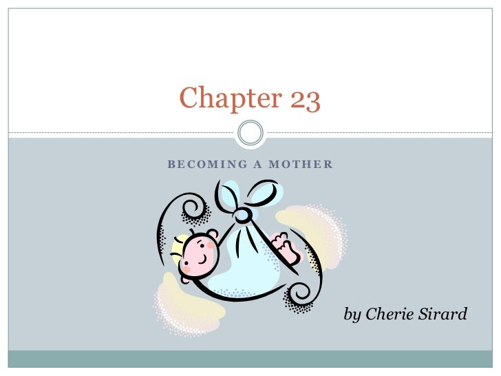 Chapter 23BECOMING A MOTHER                    by Cherie Sirard