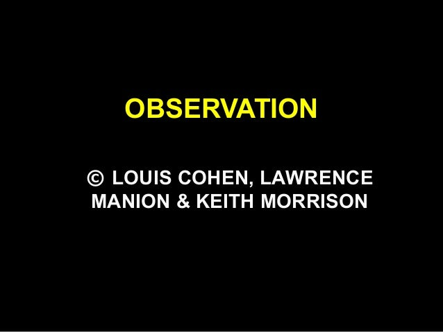OBSERVATION © LOUIS COHEN, LAWRENCE MANION & KEITH MORRISON