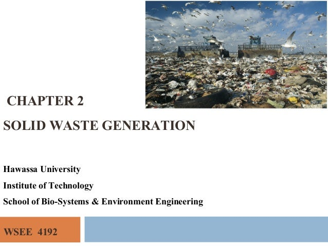 CHAPTER 2 SOLID WASTE GENERATION WSEE 4192 Hawassa University Institute of Technology School of Bio-Systems & Environment ...
