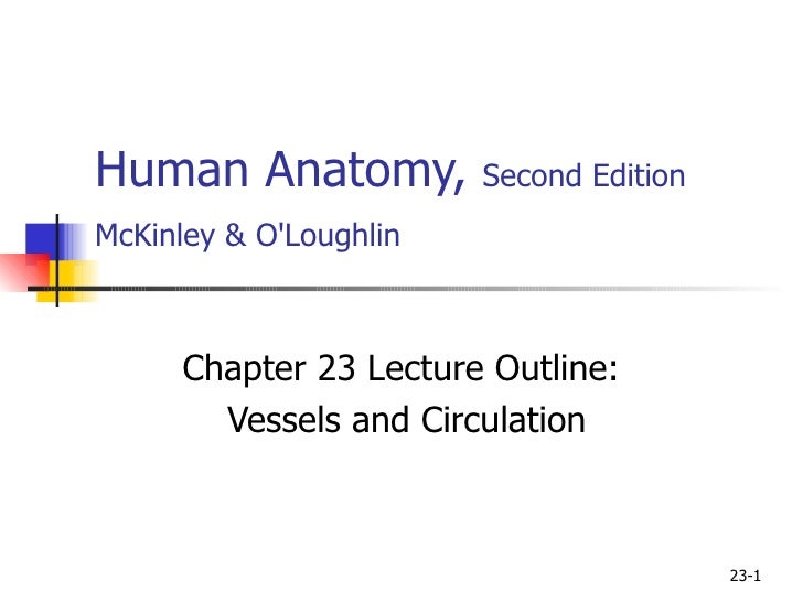 Human Anatomy,  Second Edition McKinley & O'Loughlin   Chapter 23 Lecture Outline: Vessels and Circulation 23-