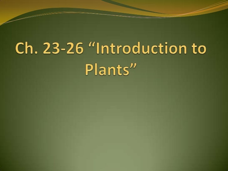 """Ch. 23-26 """"Introduction to                                                           Plants""""<br />"""
