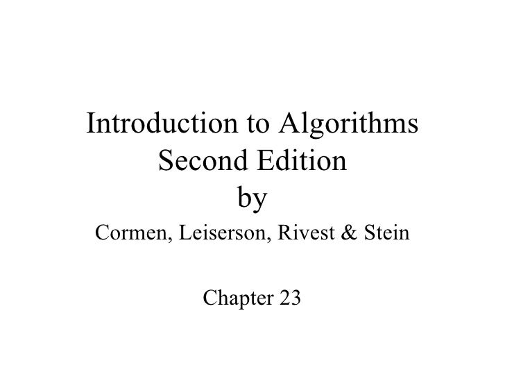 Introduction to Algorithms Second Edition by Cormen, Leiserson, Rivest & Stein Chapter 23