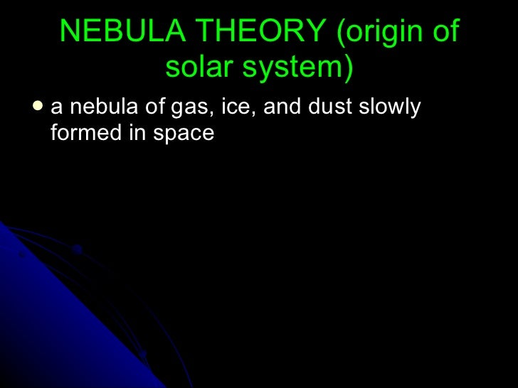 theories explaining the origin of the solar system The idea that the solar system had a supernatural origin is neither ruled out nor assumed instead, we test for the possibility of a supernatural origin by exploring the opposite presumption creation theory stakes everything on the prediction that naturalistic attempts to explain the origin of the solar system will fail atoms are.
