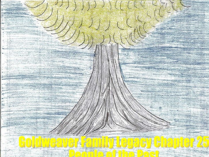 Goldweaver Family Legacy Chapter 25 People of the Past