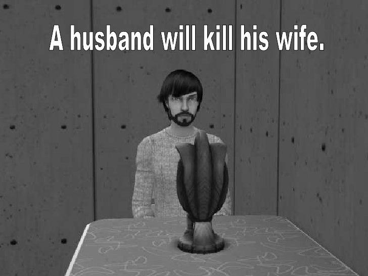 A husband will kill his wife.