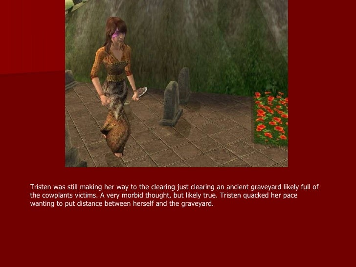 Tristen was still making her way to the clearing just clearing an ancient graveyard likely full of the cowplants victims. ...