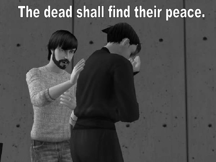 The dead shall find their peace.
