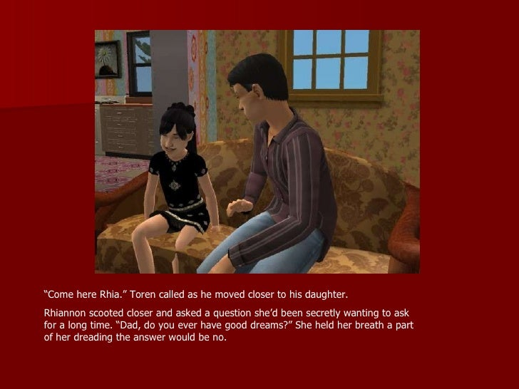 """"""" Come here Rhia."""" Toren called as he moved closer to his daughter.  Rhiannon scooted closer and asked a question she'd be..."""