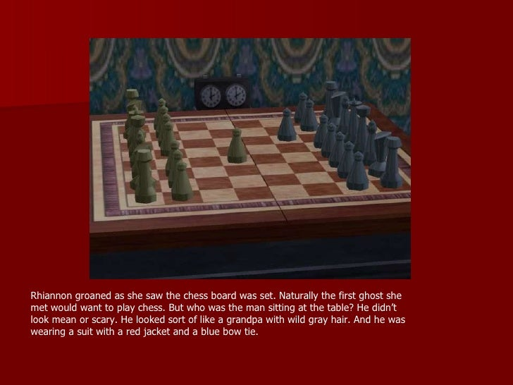 Rhiannon groaned as she saw the chess board was set. Naturally the first ghost she met would want to play chess. But who w...