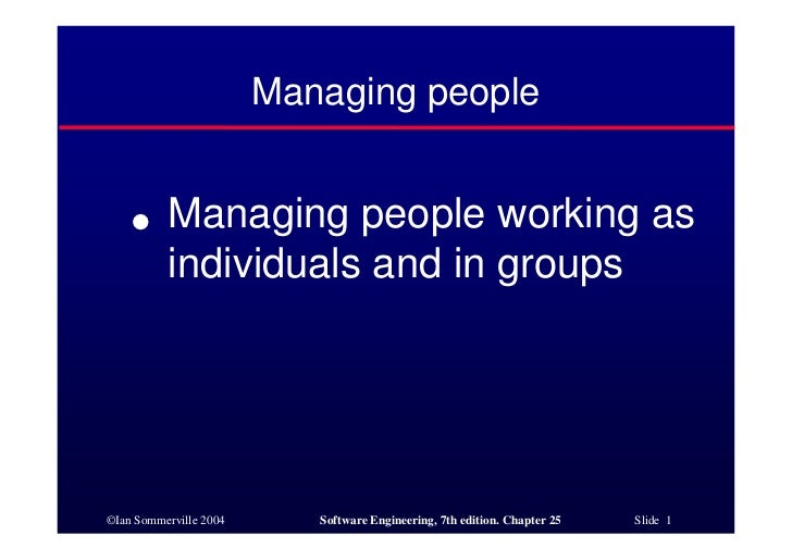 Managing people    ●     Managing people working as          individuals and in groups©Ian Sommerville 2004      Software ...