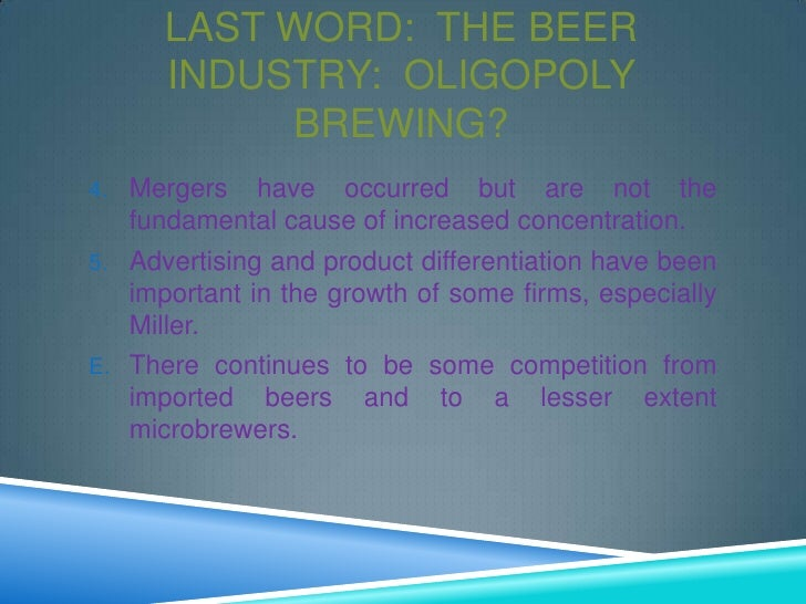 beer industry oligopoly 07062018  monopoly and oligopoly are  a single firm controls a large market share in the industry,  health insurers, wireless carriers, beer (anheuser.