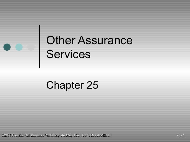 Other Assurance Services Chapter 25  ©2008 Prentice Hall Business Publishing, Auditing 12/e, Arens/Beasley/Elder  25 - 1