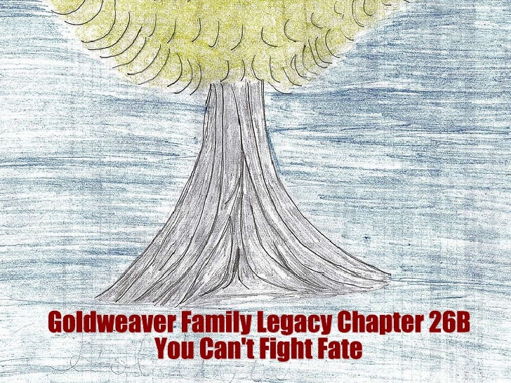 Goldweaver Family Legacy Chapter 26B  You Can't Fight Fate
