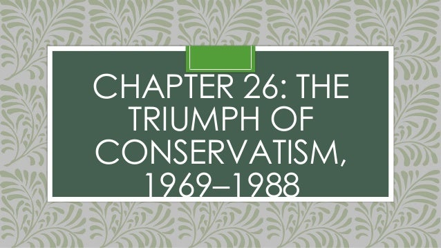 CHAPTER 26: THE TRIUMPH OF CONSERVATISM, 1969–1988