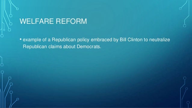 an analysis of the welfare reform and the role of president clinton in the united states After all, clinton was the one to sign the 1996 welfare reform bill, transforming the program into what it is today it made sense for him to defend president obama from the republican attacks .