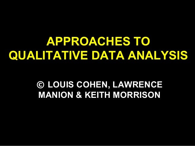 APPROACHES TO QUALITATIVE DATA ANALYSIS © LOUIS COHEN, LAWRENCE MANION & KEITH MORRISON
