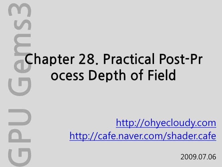 Chapter 28. Practical Post-Process Depth of Field<br />GPU Gems3<br />http://ohyecloudy.com<br />http://cafe.naver.com/sha...