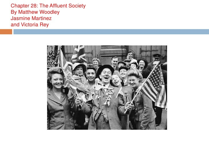 Chapter 28: The Affluent SocietyBy Matthew WoodleyJasmine Martinezand Victoria Rey