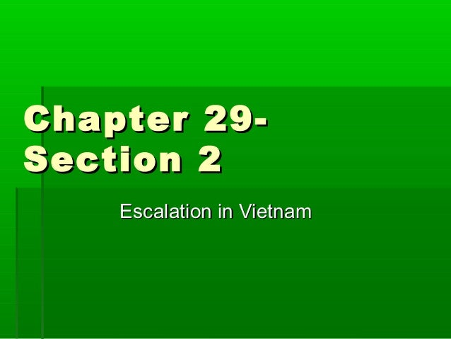 Chapter 29-Section 2    Escalation in Vietnam