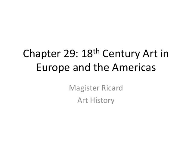 Chapter 29: 18th Century Art in Europe and the Americas Magister Ricard Art History