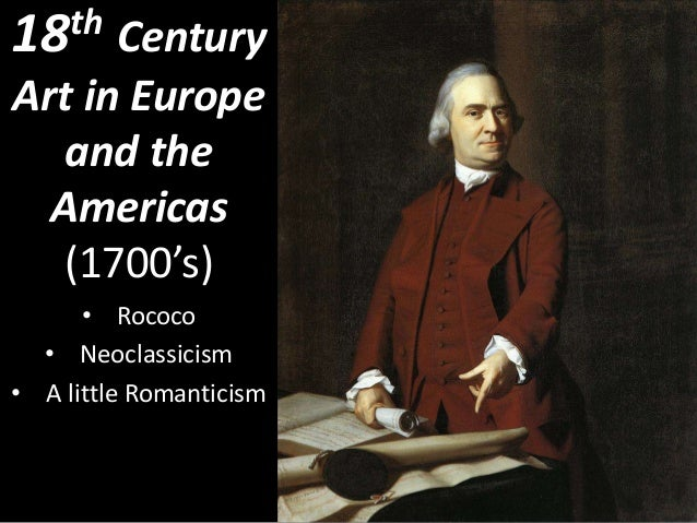 18th Century Art in Europe and the Americas (1700's) • Rococo • Neoclassicism • A little Romanticism