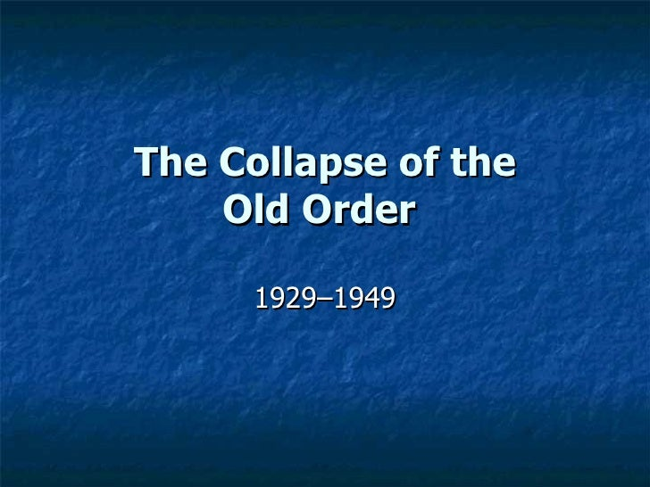 The Collapse of the Old Order  1929–1949