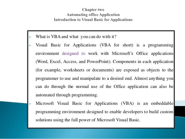  What is VBA and what you can do with it?  Visual Basic for Applications (VBA for short) is a programming environment de...