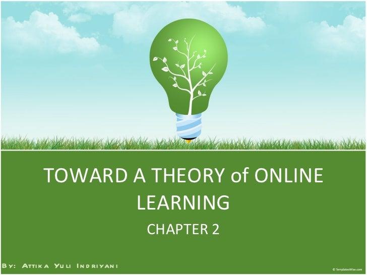 TOWARD A THEORY of ONLINE LEARNING CHAPTER 2 By: Attika Yuli Indriyani