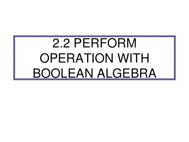 2.2 PERFORM OPERATION WITH BOOLEAN ALGEBRA