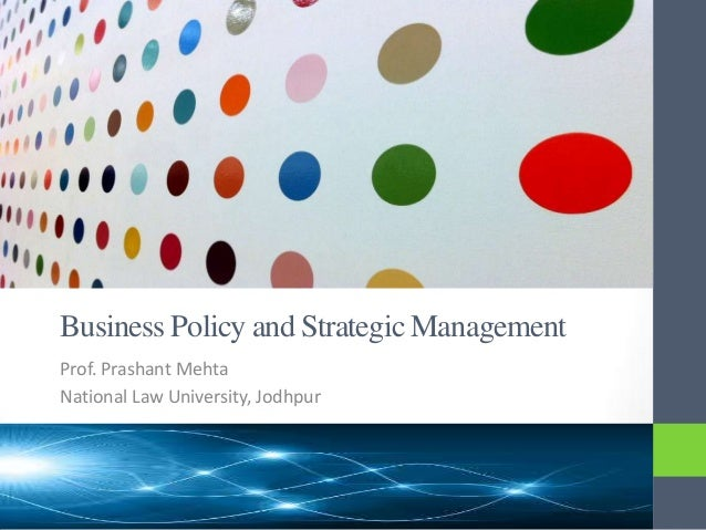 Business Policy and Strategic Management Prof. Prashant Mehta National Law University, Jodhpur