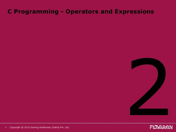 C Programming - Operators and Expressions <ul><li>2 </li></ul>Copyright © 2010 Dorling Kindersley (India) Pvt. Ltd.