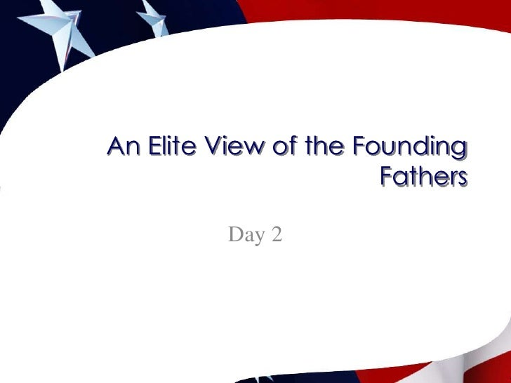 An Elite View of the Founding Fathers<br />Day 2<br />