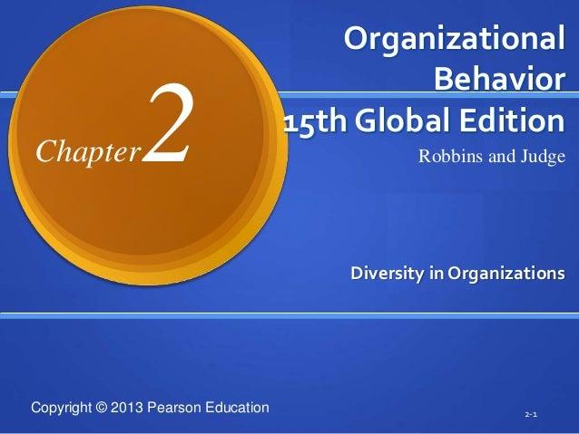 Copyright © 2013 Pearson Education Organizational Behavior 15th Global Edition Diversity in Organizations 2-1 Robbins and ...